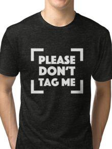 Please Don't Tag Me Tri-blend T-Shirt