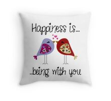 Happiness is being with you Throw Pillow