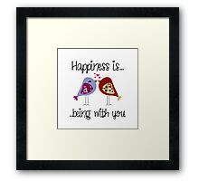 Happiness is being with you Framed Print