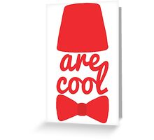 Bowties/Fezzes are Cool Greeting Card