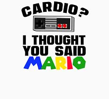 Cardio? I thought you said Mario Unisex T-Shirt