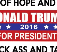 Trump 2016 Tired of Hope and Change Time to Kick Ass and Take Names Shirts, Stickers, Poster, Skins, Cases, Gifts Sticker