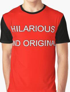 hilarious and original Graphic T-Shirt
