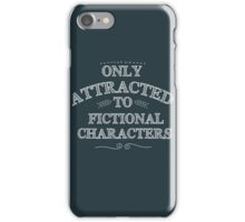 only attracted to fictional characters (white) iPhone Case/Skin