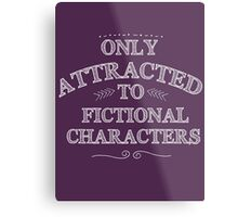 only attracted to fictional characters (white) Metal Print