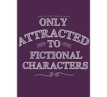 only attracted to fictional characters (white) Photographic Print