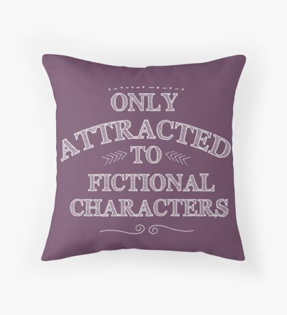 only attracted to fictional characters (white) Throw Pillow