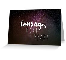 Courage, Dear Heart Greeting Card