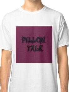 Pillow Talk Rasberry Classic T-Shirt