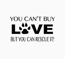 YOU CANT BUY LOVE BUT YOU CAN RESCUE IT! Unisex T-Shirt