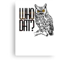 Who dat? Canvas Print