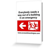 Everybody needs a way out of a building in an emergency, part of the Accessible Exit Sign Project Greeting Card
