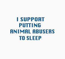 I Support putting animal abusers to sleep Unisex T-Shirt