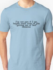 "I'm not sure if I can handle much more of this ""getting out of bed"" nonsense Unisex T-Shirt"