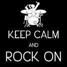 Keep Calm and ROCK ON, Drummer Girl! (in white) by DILLIGAF
