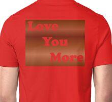 Love You More Mahogany Unisex T-Shirt