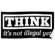 Think - it's not illegal yet Poster