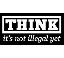 Think - it's not illegal yet Photographic Print