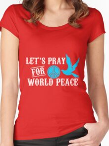 let's pray for world peace Women's Fitted Scoop T-Shirt