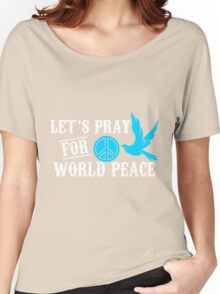 let's pray for world peace Women's Relaxed Fit T-Shirt