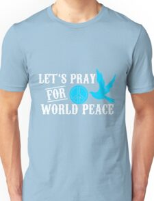 let's pray for world peace Unisex T-Shirt