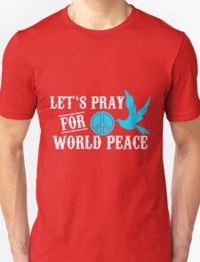 let's pray for world peace T-Shirt