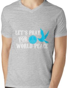 let's pray for world peace Mens V-Neck T-Shirt