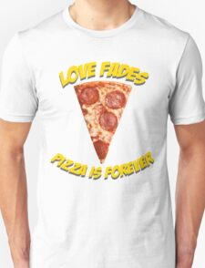 Love fades - pizza is forever Unisex T-Shirt