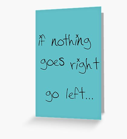 go left... Greeting Card