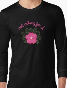 Not Asking for it Long Sleeve T-Shirt