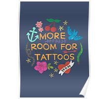 More Room For Tattoos Poster