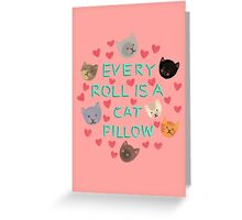 Every Roll is a Cat Pillow Greeting Card