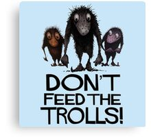 Dont Feed The Trolls Canvas Print