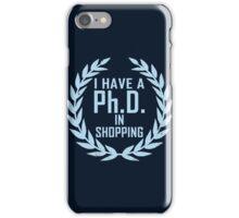 P.h.D. in Shopping  iPhone Case/Skin