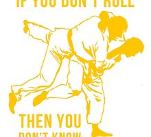 If You Don't Roll Then You Don't Know Brazilian Jiu Jitsu by Teelime