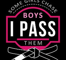 Some Girls Chase Boys I Pass Them  by Teelime