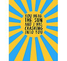you were the sun. Photographic Print