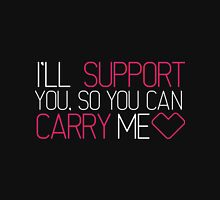 I'll Support you, so you can Carry me <3 T-Shirt