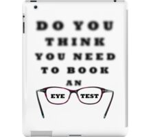 Do You Think You Need To Book An Eye Test iPad Case/Skin