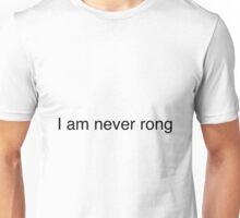 I am Never Rong - on white Unisex T-Shirt