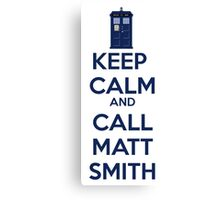 Keep Calm And Call Matt Smith Canvas Print