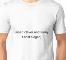 [insert clever and funny t-shirt slogan] on White Unisex T-Shirt