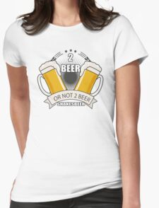 two beer or not two beer shakesbeer Womens Fitted T-Shirt