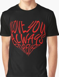I Love You Always Forever Graphic T-Shirt