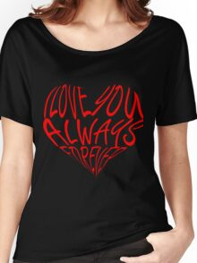 I Love You Always Forever Women's Relaxed Fit T-Shirt