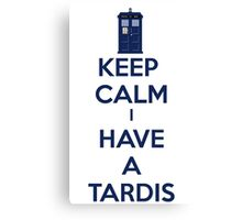 Keep Calm I Have A Tardis Canvas Print