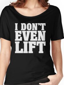 I don't even lift Women's Relaxed Fit T-Shirt