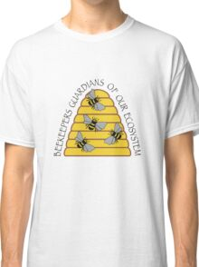 Beekeepers, Guardians of our Ecosystem Classic T-Shirt