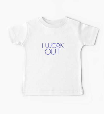 I work out. Baby Tee