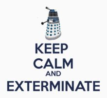 Keep Calm And Exterminate  by Winkham